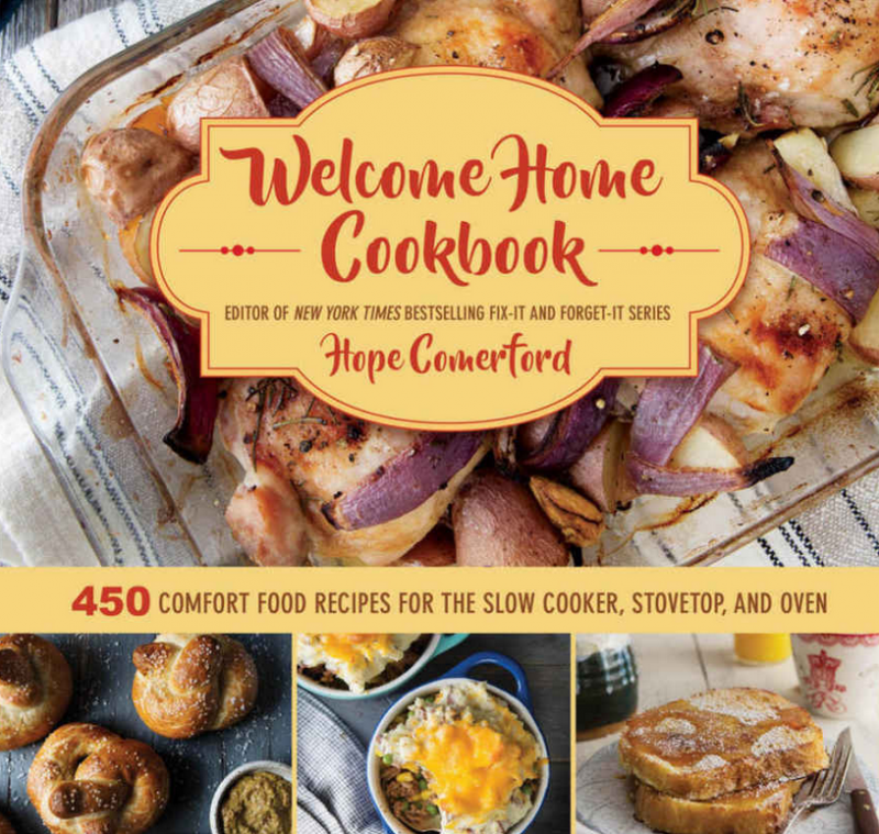 Welcome Home Cookbook 450 Comfort Food Recipes for the Slow Cooker, Stovetop, and Oven By Hope Comerford, By (photographer) Clare Barboza