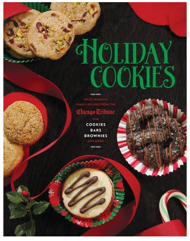 Holiday Cookies Prize-Winning Family Recipes from the Chicago Tribune for Cookies, Bars, Brownies and More