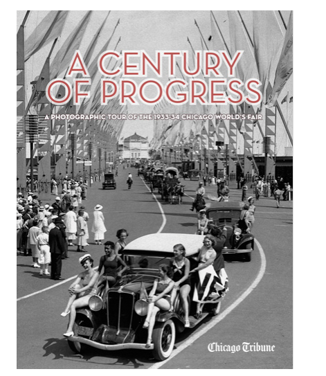 A Century of Progress A Photographic Tour of the 1933-34 Chicago World's Fair