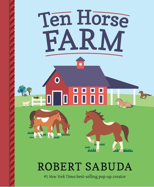 Candlewick Press Ten Horse Farm author/illustrator: Robert Sabuda