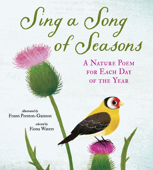 Candlewick Press Sing a Song of Seasons A Nature Poem for Each Day of the Year illustrator: Frann Preston-Gannon anthology editor: Fiona Waters