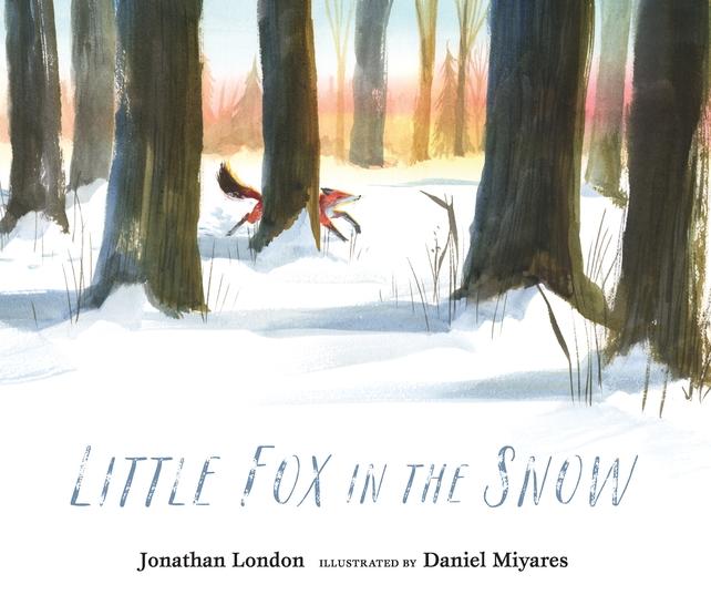 Candlewick Press Little Fox in the Snow author: Jonathan London illustrator: Daniel Miyares