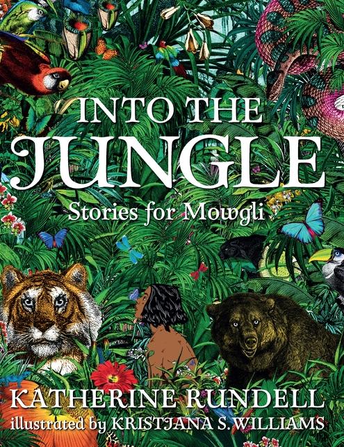 Candlewick Press Into the Jungle: Stories for Mowgli author: Katherine Rundell illustrator: Kristjana S. Williams