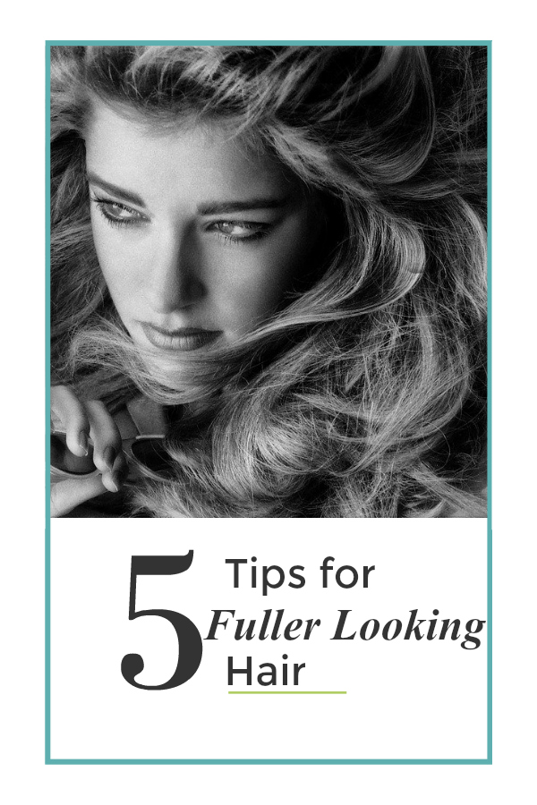 5 tips for fuller looking hair