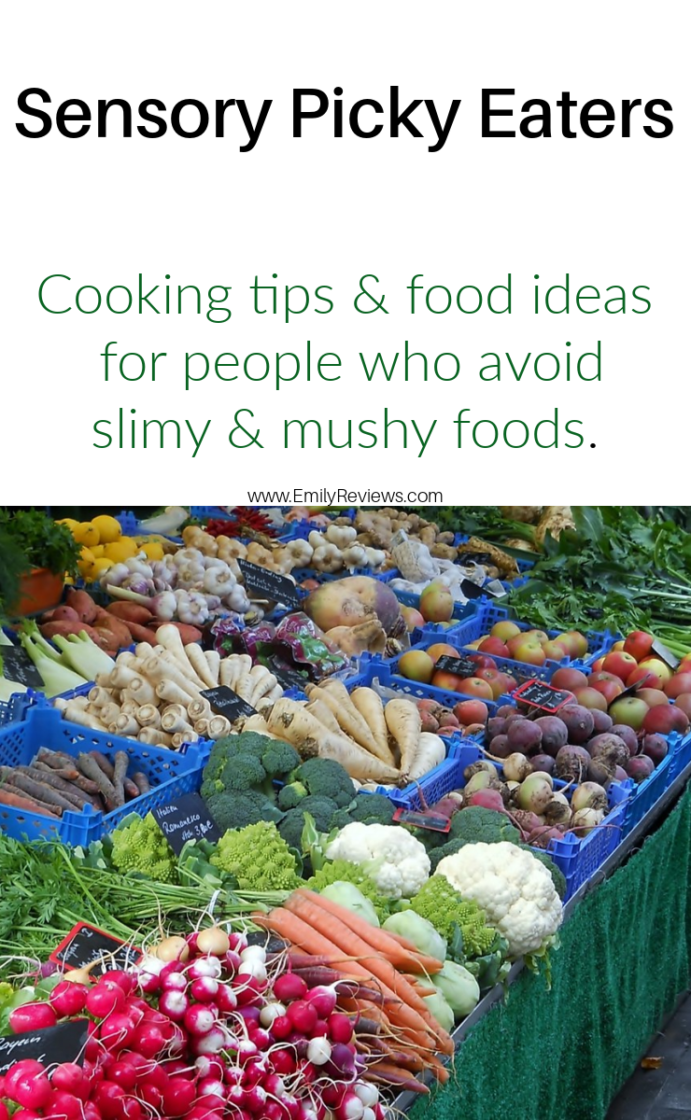 Sensory picky eating - cooking tips and food ideas for people who avoid slimy and mushy foods or prefer crunchy or dry foods.